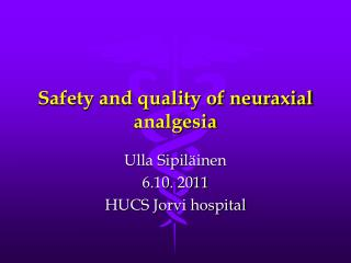 Safety and quality of neuraxial analgesia
