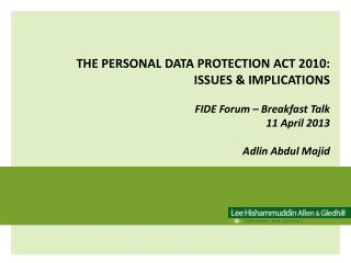 THE PERSONAL DATA PROTECTION ACT 2010: ISSUES & IMPLICATIONS FIDE Forum – Breakfast Talk