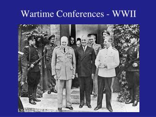 Wartime Conferences - WWII