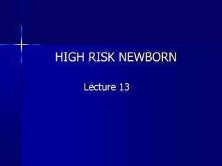 HIGH RISK NEWBORN                   Lecture 13