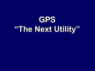"GPS ""The Next Utility"""