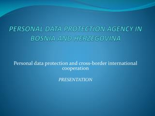 PERSONAL DATA PROTECTION AGENCY IN BOSNIA A N D HERZEGOVINA