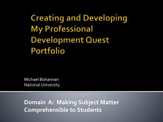 Creating and Developing My  P rofessional  D evelopment  Q uest  P ortfolio