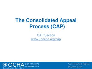The Consolidated Appeal Process (CAP) CAP Section unocha/cap