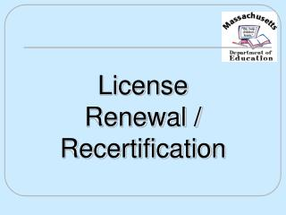 License  Renewal / Recertification