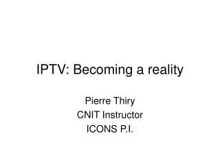 IPTV: Becoming a reality