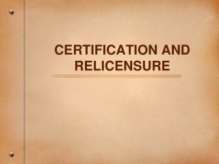 CERTIFICATION AND RELICENSURE