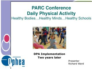 PARC Conference Daily Physical Activity Healthy Bodies…Healthy Minds…Healthy Schools