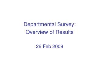 Departmental Survey: Overview of Results 26 Feb 2009
