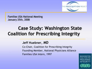 Jeff Huebner,  MD Co-Chair, Coalition for Prescribing Integrity