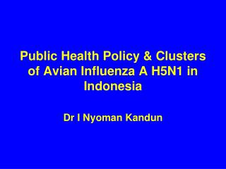Public Health Policy & Clusters of Avian Influenza A H5N1 in Indonesia
