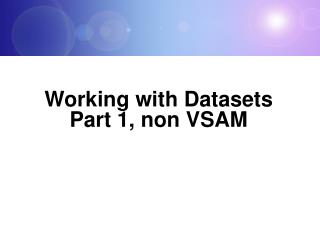Working with Datasets Part 1, non VSAM