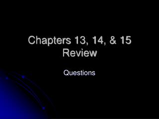 Chapters 13, 14, & 15 Review