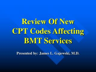 Review Of New  CPT Codes Affecting BMT Services