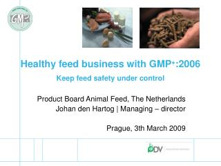 Healthy feed business with GMP + :2006 Keep feed safety under control