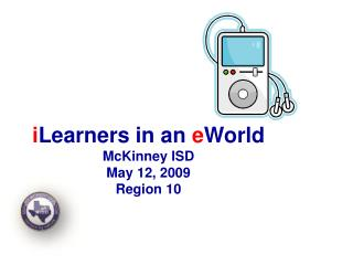 i Learners in an  e World  McKinney ISD May 12, 2009 Region 10