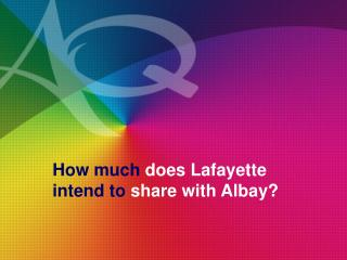 How much  does Lafayette  intend to  share with Albay?