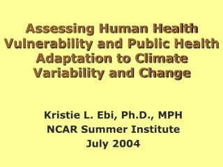 Kristie L. Ebi, Ph.D., MPH NCAR Summer Institute July 2004