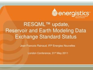 RESQML™ update,  Reservoir and Earth Modeling Data Exchange Standard Status