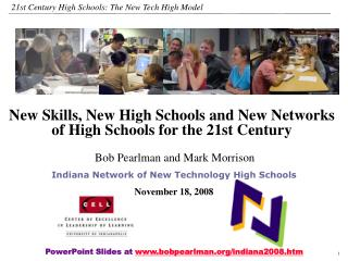 Bob Pearlman and Mark Morrison Indiana Network of New Technology High Schools November 18, 2008