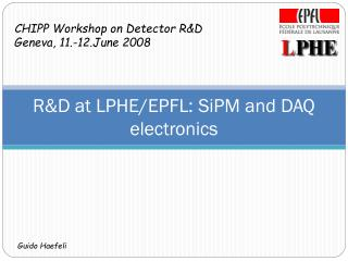 R&D at LPHE/EPFL: SiPM and DAQ electronics