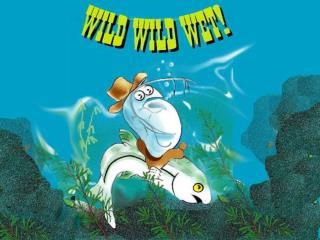 THE WILD, WILD, WET!