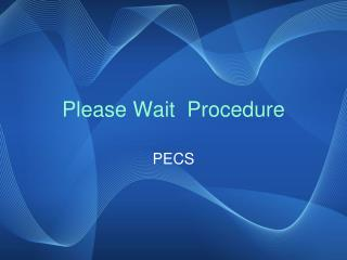 Please Wait  Procedure