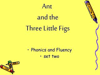 Ant  and the  Three Little Figs