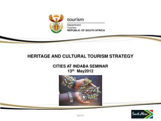 HERITAGE AND CULTURAL TOURISM STRATEGY CITIES AT INDABA SEMINAR 13 th   May2012