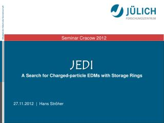 JEDI A  S earch  for C harged-particle  EDMs  with S torage  R ings