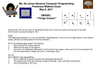Ms. De Jones Advance Computer Programming Freshmen Midterm Exam May 6, 2011 QBASIC,