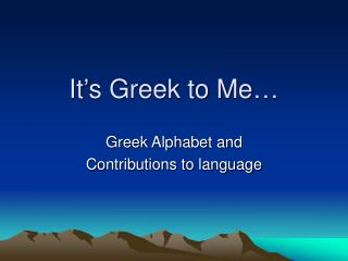It's Greek to Me…