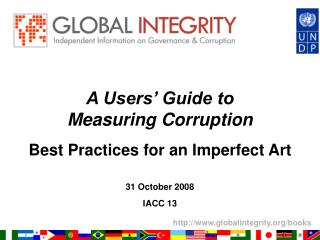 A Users' Guide to  Measuring Corruption Best Practices for an Imperfect Art 31 October 2008