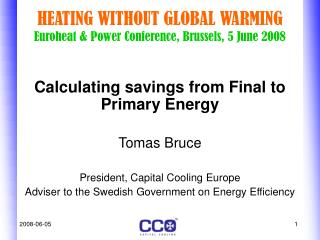 HEATING WITHOUT GLOBAL WARMING Euroheat & Power Conference, Brussels, 5 June 2008