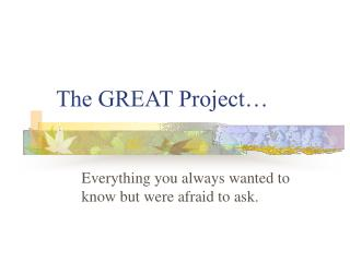 The GREAT Project…