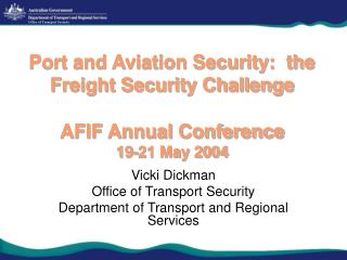 Port and Aviation Security:  the Freight Security Challenge AFIF Annual Conference 19-21 May 2004