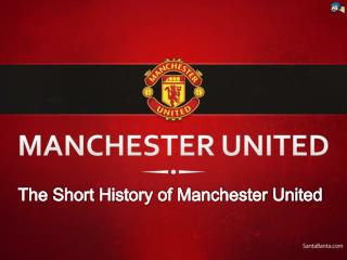 The Short History of Manchester United