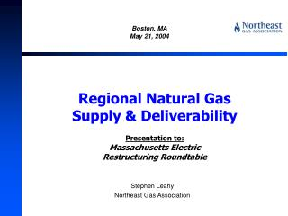 Regional Natural Gas Supply  Deliverability  Presentation to: Massachusetts Electric Restructuring Roundtable