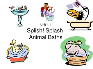 Unit 4.1 Splish! Splash! Animal Baths