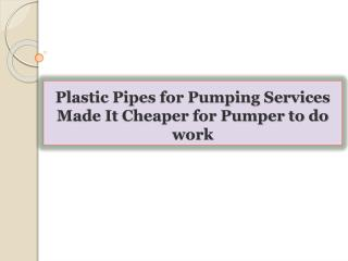 Plastic Pipes for Pumping Services Made It Cheaper for Pumpe
