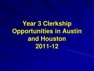 Year 3 Clerkship Opportunities in Austin and Houston 2011-12