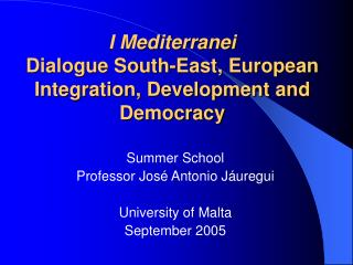 I Mediterranei Dialogue South-East, European Integration, Development and Democracy