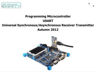 Programming Microcontroller USART  Universal Synchronous/Asynchronous Receiver Transmitter