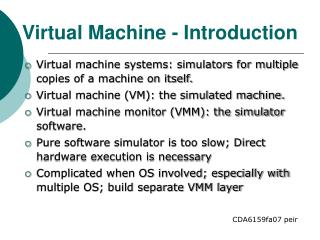 Virtual machine systems: simulators for multiple copies of a machine on itself.
