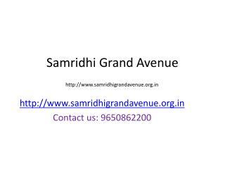 Samridhi Grand Avenue Call@ 919650862200