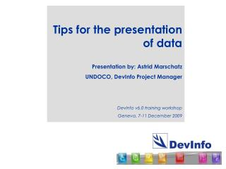 Tips for the presentation of data Presentation by: Astrid Marschatz