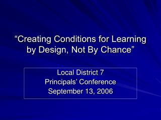 """Creating Conditions for Learning  by Design, Not By Chance"""