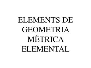 ELEMENTS DE GEOMETRIA MÈTRICA ELEMENTAL