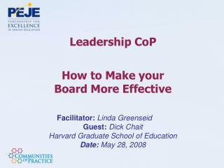 Leadership CoP How to Make your  Board More Effective Facilitator:  Linda Greenseid