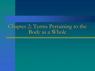 Chapter 2: Terms Pertaining to the Body as a Whole